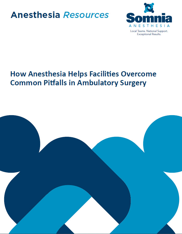 How Anesthesia Helps Facilities Overcome Common Pitfalls in Ambulatory Surgery