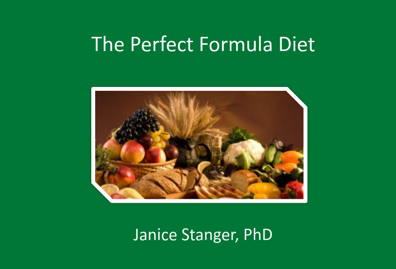 The Perfect Formula Diet - A presentation by Janice Stanger, PhD